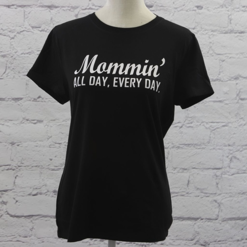 Mommin All Day, Every Day T-Shirt