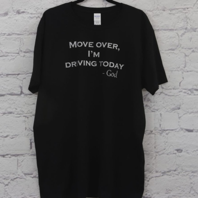 Move Over, I'm Driving Today - God T-shirt
