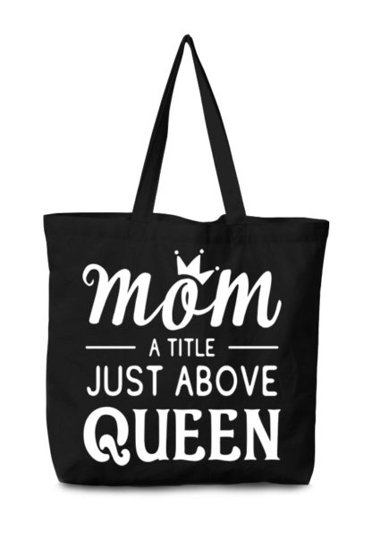 Mom a title just above queen canvas tote bag black front 2