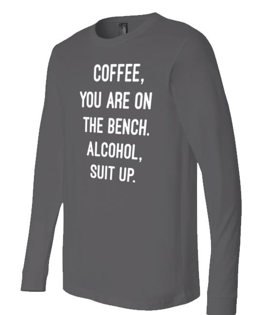 Coffee You're on the Bench Long Sleeve T-Shirt