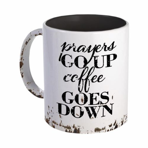 Faith-based cups - Prayer go up coffee goes down cup