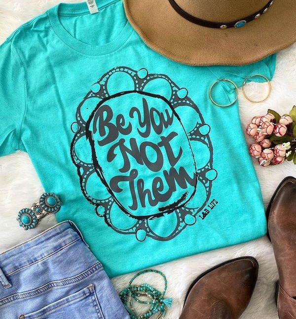 Be You Not Them T-Shirt