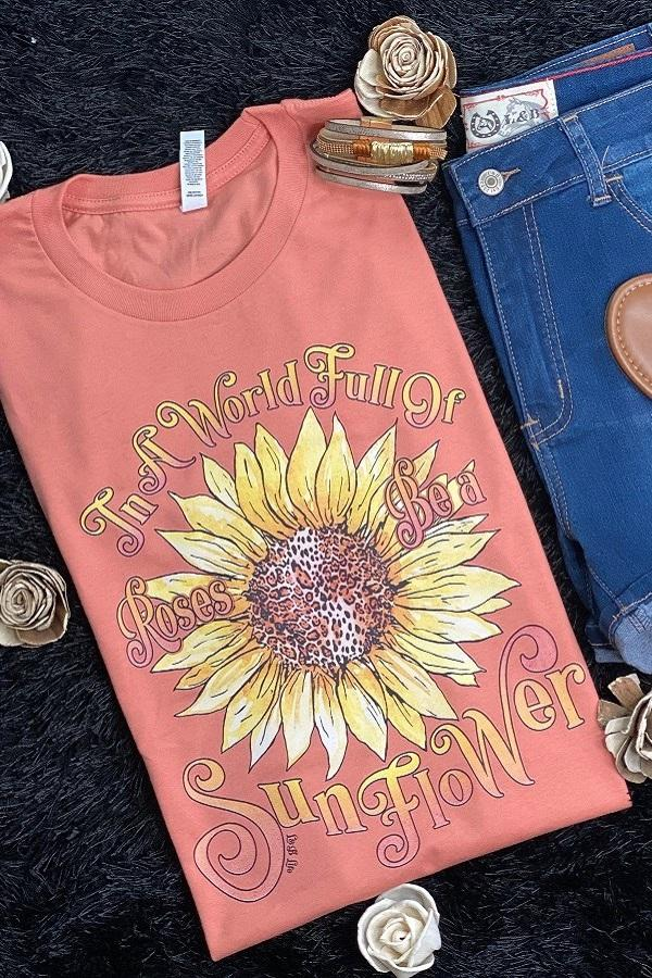 In a World Full of Roses, Be a Sunflower T-Shirt rose
