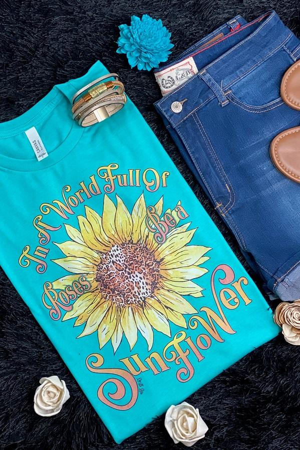 In a World Full of Roses, Be a Sunflower T-Shirt turquoise